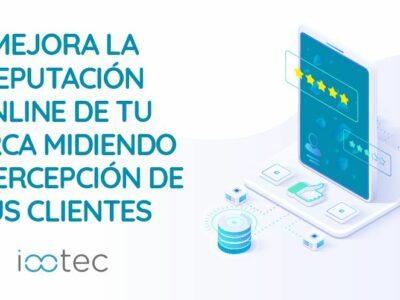 iootec: Mejorar la reputación online de una marca midiendo la percepción de los clientes